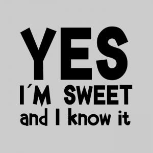 YES I´M SWEET...